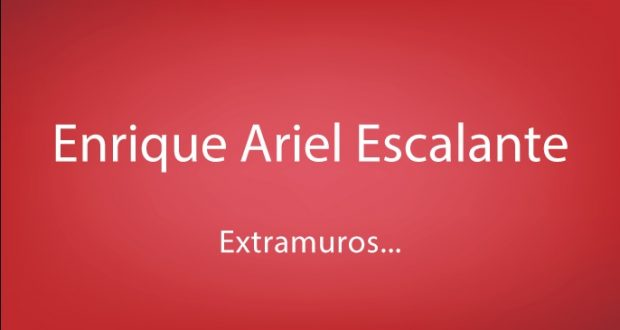 Enrique Ariel Escalante | Extramuros...